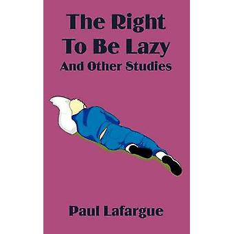 The Right to Be Lazy and Other Studies by LaFarge & Paul
