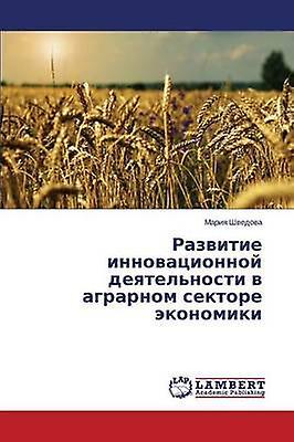 Razvitie Innovatsionnoy Deyatelnosti V Agrarnom Sektore Ekonomiki by Shvedova Mariya