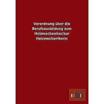 Verordnung ber die Berufsausbildung zum Holzmechanikerzur Holzmechanikerin av ohne Autor