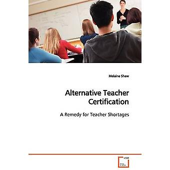 Alternative Teacher Certification by Shaw & Melaine