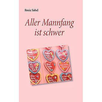Aller Mannfang Ist Schwer by Sabel & Rosie