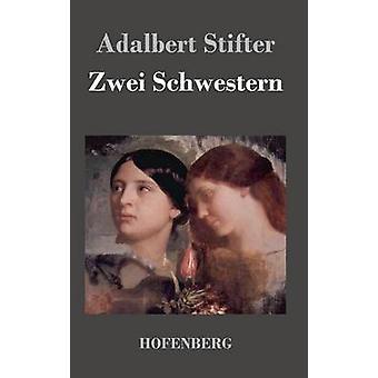 Zwei Schwestern by Adalbert Stifter