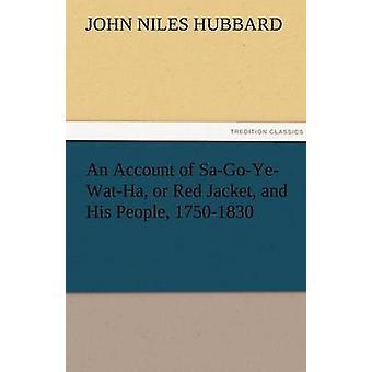 An Account of SaGoYeWatHa or Red Jacket and His People 17501830 by Hubbard & John Niles