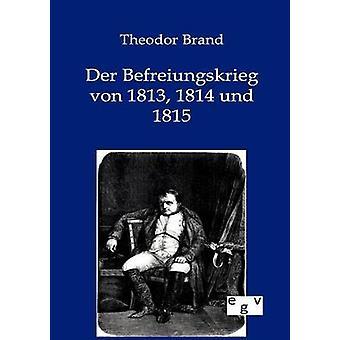 Der Befreiungskrieg Von 1813 1814 Und 1815 by Brand & Theodor