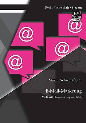 EmailMarketing Mit Betreffzeilenoptimierung Zum Erfolg by Schwertfeger & Mario