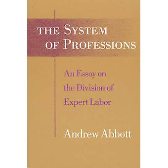 The System of Professions - Essay on the Division of Expert Labour by