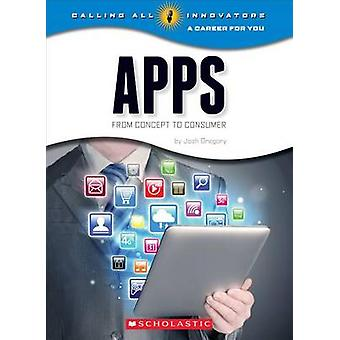 Apps - From Concept to Consumer by Josh Gregory - 9780531212363 Book