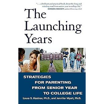 The Launching Years - Strategies for Parenting from Senior Year to Col