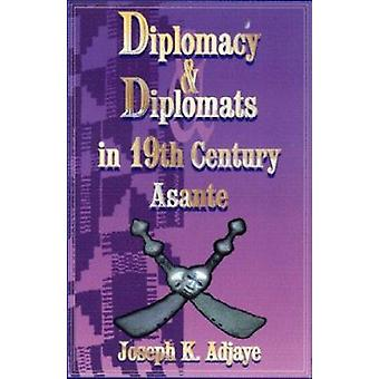 Diplomacy and Diplomats in 19th Century Asante (New edition) by Josep