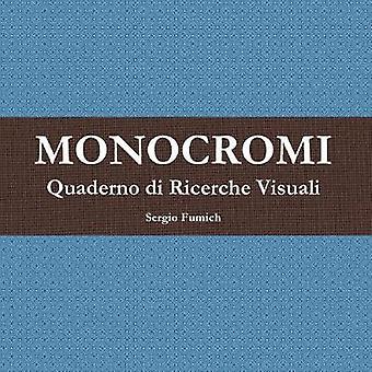 Monocromi. Quaderno Di Ricerche Visuali by Sergio Fumich - 9781326922