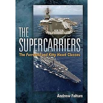 The Supercarriers - The 'Forrestal' and 'Kitty Hawk' Classes by Andrew