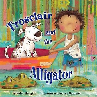 Trosclair & the Alligator by Peter Huggins - 9781595726407 Book