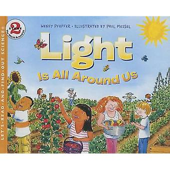 Light Is All Around Us by Wendy Pfeffer - Paul Meisel - 9781627653671