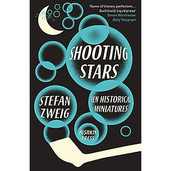 Shooting Stars - 10 Historical Miniatures by Stefan Zweig - Anthea Bel