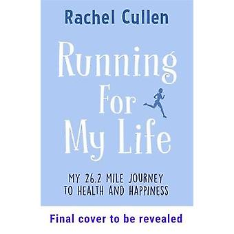 Running For My Life - How I built a better me one step at a time by Ra