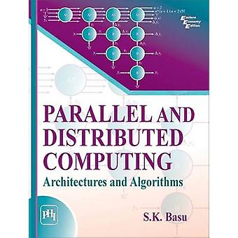 Parallel and Distributed Computing - Architectures and Algorithms by S