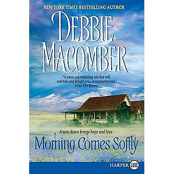 Morning Comes Softly (large type edition) by Debbie Macomber - 978006