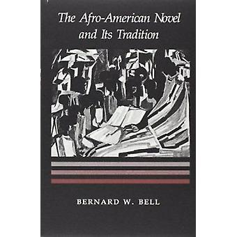 The Afro-American Novel and Its Tradition (New edition) by Bernard W.