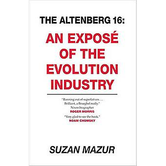 The Altenberg 16 - An Expose of the Evolution Industry by Suzan Mazur