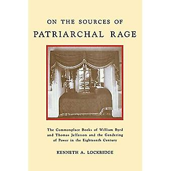 On the Sources of Patriarchal Rage: The Commonplace Books of William Byrd and Thomas Jefferson and the Gendering� of Power in the Eighteenth Century (History of Emotions)