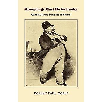 Moneybags Must be So Lucky - On the Literary Structure of Capital by R