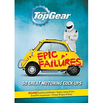 Top Gear: Epic Failures: 50 Great Motoring Cock-Ups (Hardcover) by Porter Richard