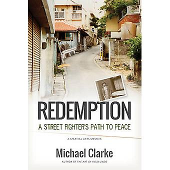 Redemption  A Street Fighters Path to Peace by Michael Clarke