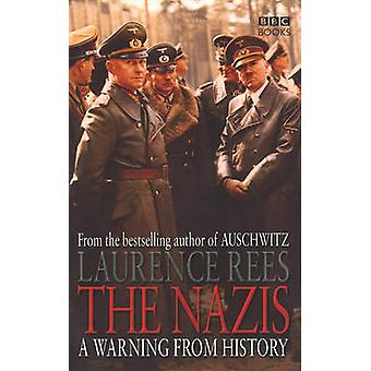 The Nazis - A Warning from History by Laurence Rees - 9780563493334 Bo
