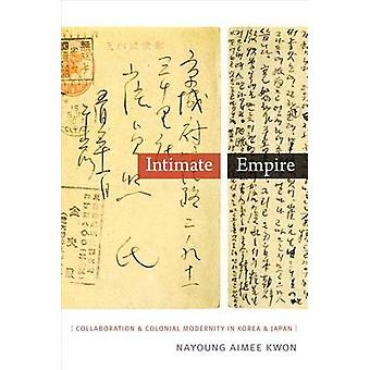 Intimate Empire - Collaboration and Colonial Modernity in Korea and Ja