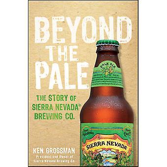 Jenseits der Grenzen - die Geschichte von Sierra Nevada Brewing Co. von Ken Grossm