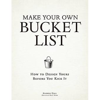 Make Your Own Bucket List - How to Design Yours Before You Kick it by