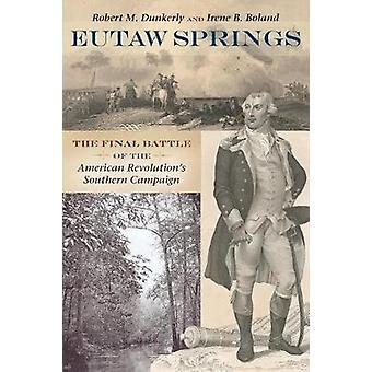 Eutaw Springs - la bataille finale de la révolution américaine est sud