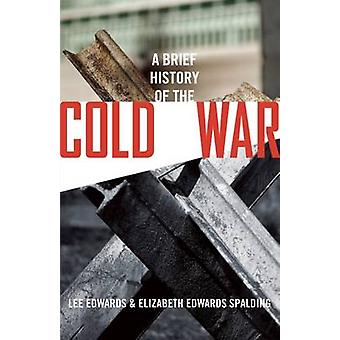 A Brief History of the Cold War by Lee Edwards - Elizabeth Edwards Sp