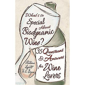What's So Special About Biodynamic Wine? - Thirty-five Questions and A