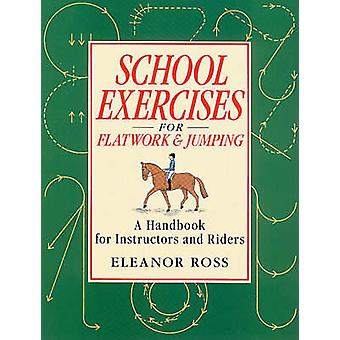 School Exercises for Flatwork and Jumping - A Handbook for Instructors