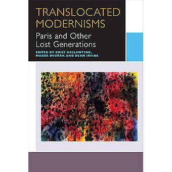 Translocated Modernisms - Paris and Other Lost Generations by Emily Ba