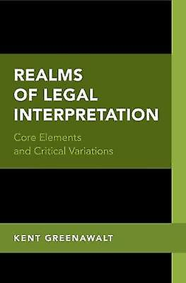 Realms of Legal Interpretation - Core EleHommests and Critical Variations