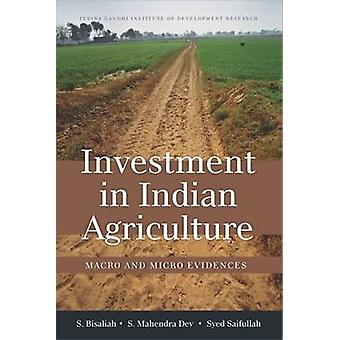 Investment in Indian Agriculture - Macro and Micro Evidences by S Bisa