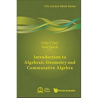 Introduction to Algebraic Geometry and Commutative Algebra by Dilip P