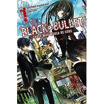 Black Bullet, Vol. 1 (Novel): Those Who Would Be Gods