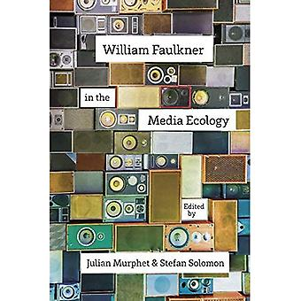 William Faulkner in the Media Ecology (Southern Literary Studies)