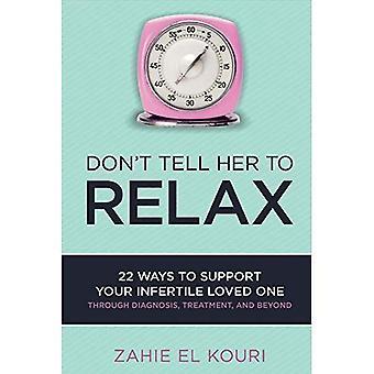 Don't Tell ihr zum Entspannen: 22 Wege zur Unterstützung Ihrer unfruchtbaren geliebten