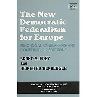 The New Democratic Federalism for Europe : Functional, Overlapping and Competing Jurisdictions
