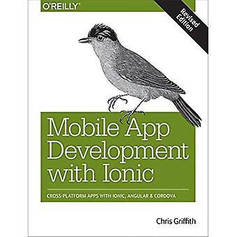 Mobile App Development with� Ionic, Revised Edition: Cross-Platform Apps with Ionic, Angular, and Cordova