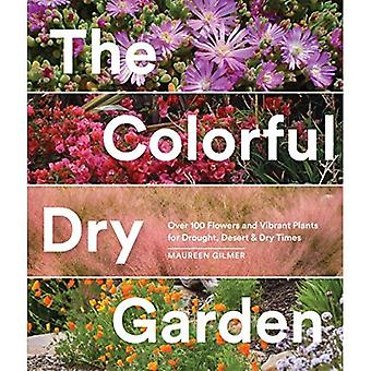 The Colorful Dry Garden: Over 100 Flowers and Vibrant Plants for Drought,� Desert & Dry Times