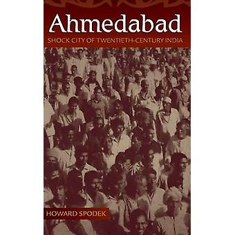 Ahmedabad Shock City of TwentiethCentury India by Spodek & Howard