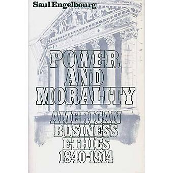 Power and Morality American Business Ethics 18401914 by Engelbourg & Saul