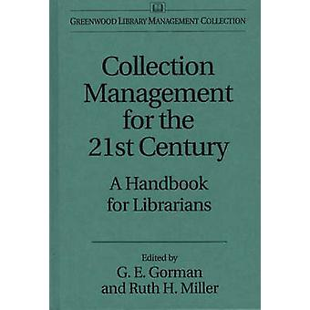 Collection Management for the 21st Century A Handbook for Librarians by Gorman & Gary