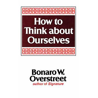 How to Think about Ourselves by Overstreet & Bonaro Wilkins