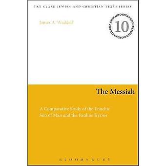Messias en sammenlignende undersøgelse af Enochic søn af mand og Pauline Kyrios af Waddell & James A.